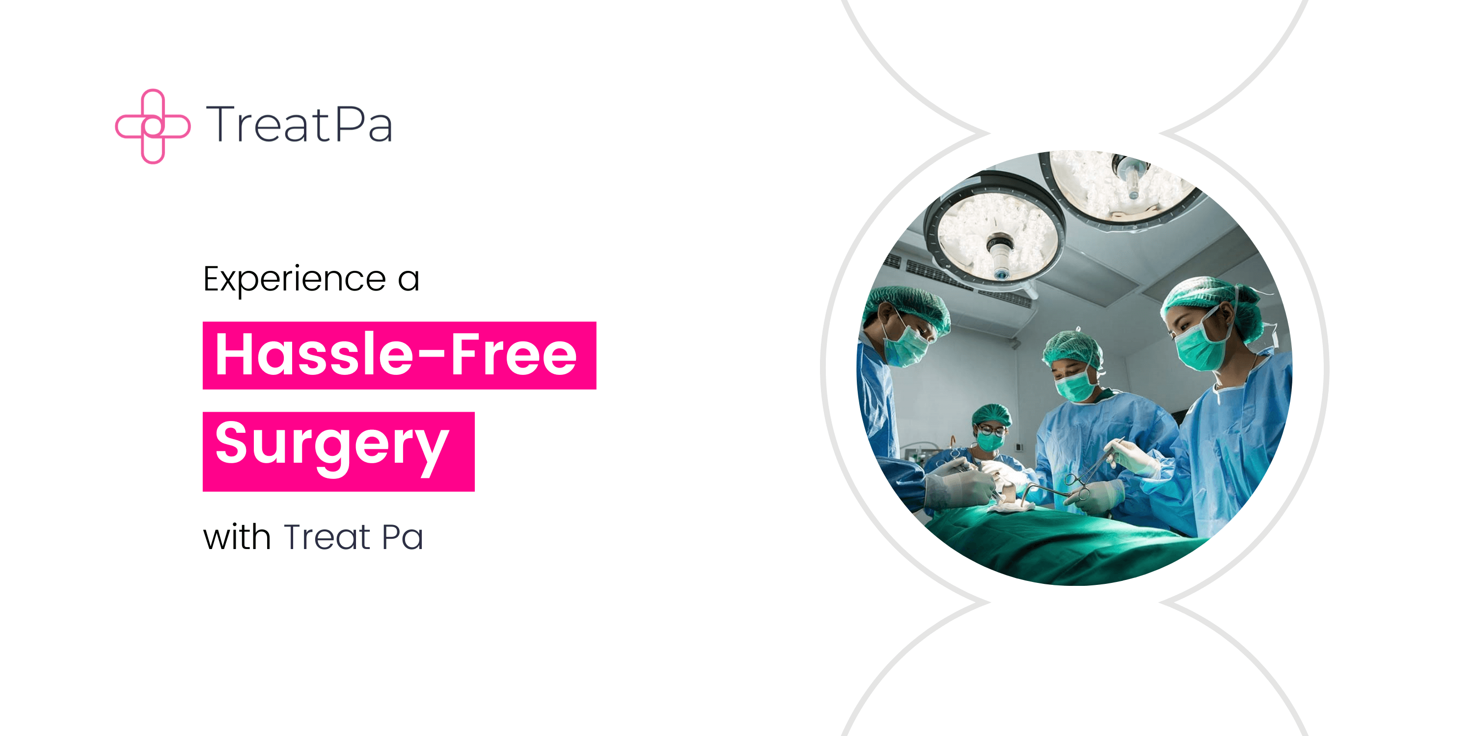 Hassle free surgery with Treat Pa
